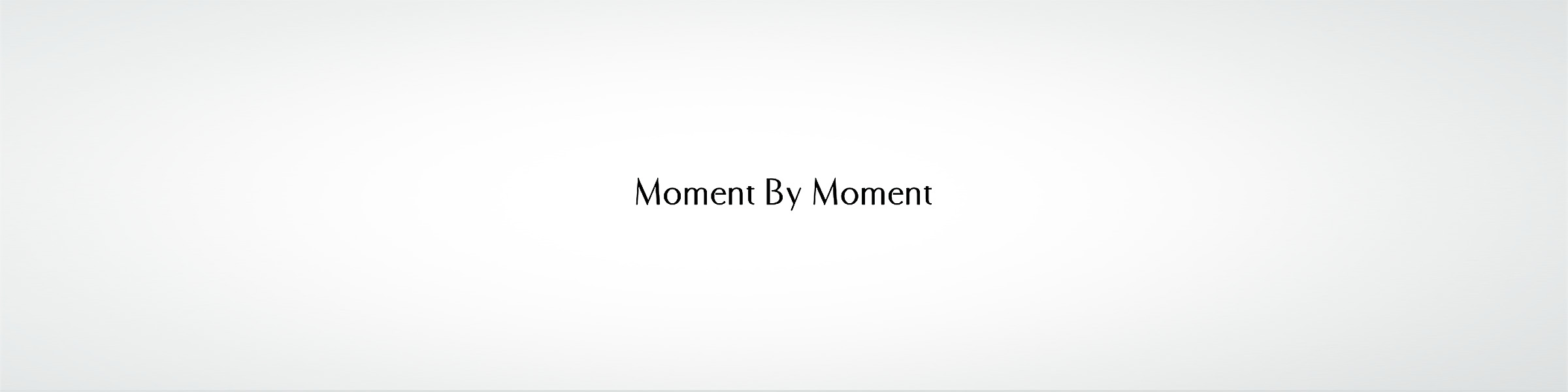 031997 MOMENT BY MOMENT